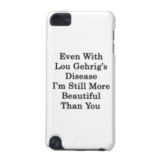 Even With Lou Gehrig's Disease I'm Still More Beau iPod Touch 5G Cases