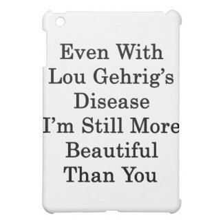 Even With Lou Gehrig's Disease I'm Still More Beau Cover For The iPad Mini