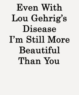 Even With Lou Gehrig's Disease I'm Still More Beau Shirt