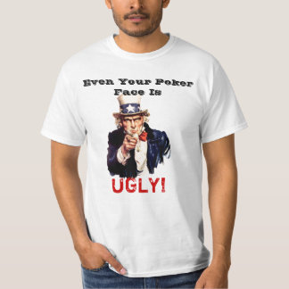 Even Your Poker Face is UGLY! T-shirts