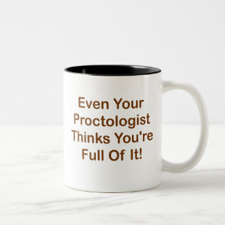 Even Your Proctologist Thinks You're Full Of It! Two-Tone Mug