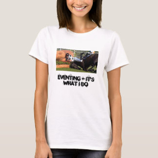 Eventing - It's What I Do T-Shirt