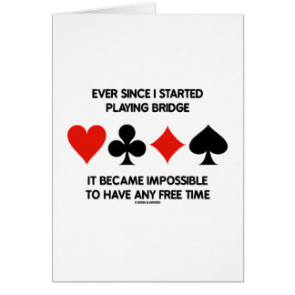 Ever Since I Started Playing Bridge Impossible To Greeting Cards