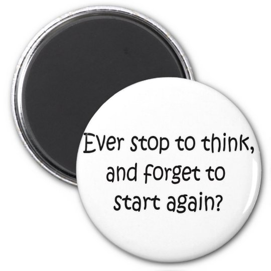 Ever Stop To Think Magnet