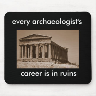 every archaeologist's career is in ruins mouse mat