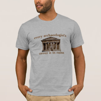 Every archaeologist's career is in ruins T-Shirt