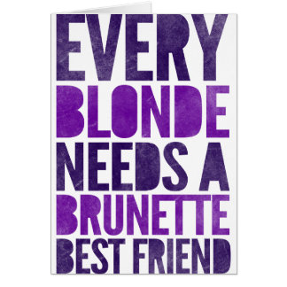 Every Blonde Needs A Brunette Best Friend Card