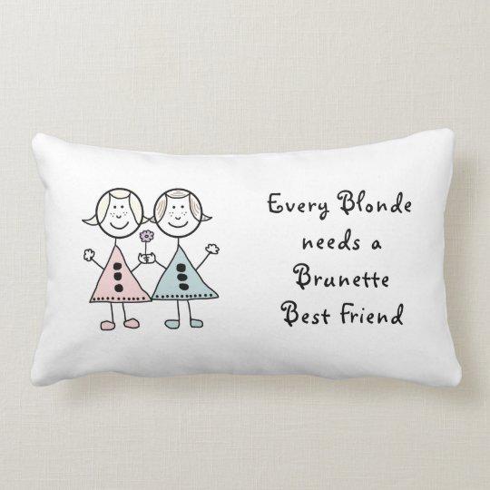 """Every Blonde needs a Brunette Best Friend Cushion"