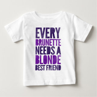 Every Brunette Needs A Blonde Baby T-Shirt