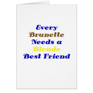 Every Brunette Needs a Blonde Best Friend Card