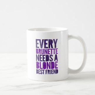 Every Brunette Needs A Blonde Coffee Mug