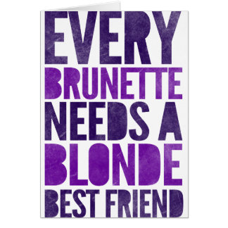 Every Brunette Needs A Blonde Greeting Card