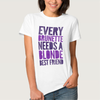 Every Brunette Needs A Blonde Shirts