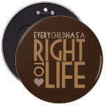 Every Child has a RIGHT TO LIFE 6 Cm Round Badge