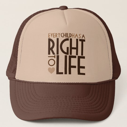 ce0014ba1d9 Every Child has a RIGHT TO LIFE Trucker Hat