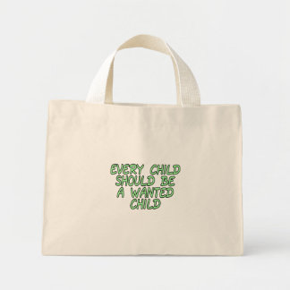 Every child should be a wanted child mini tote bag