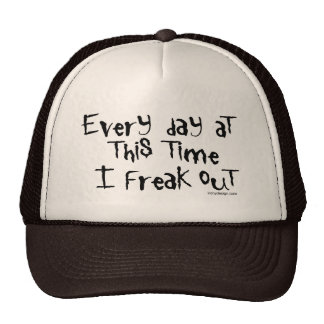 Every day at this time I freak out! Trucker Hat