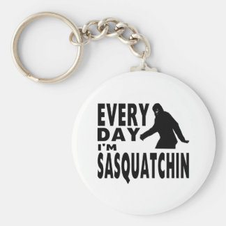 Every Day I'm Sasquatchin Key Chains