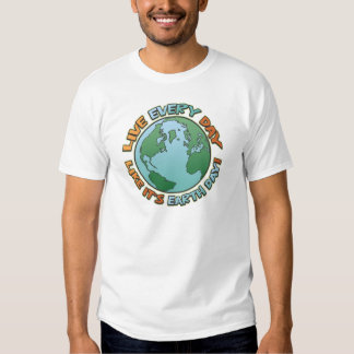 Every Day Is Earth Day T-shirts