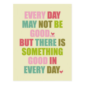 Every Day May Not Be Good... Postcard
