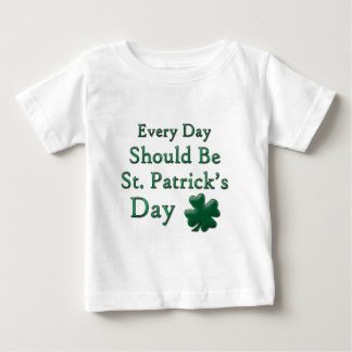 Every Day Should Be St. Patrick's Day Baby T-Shirt