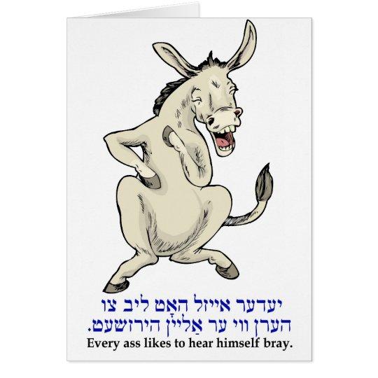 Every donkey likes to hear himself bray. card