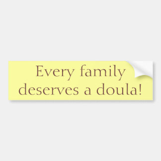 """Every Family Deserves a Doula!"" Bumper Sticker"