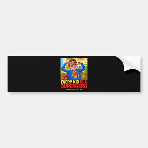 Every Kid Is A Superhero...And Their Dogs Are Too! Bumper Stickers