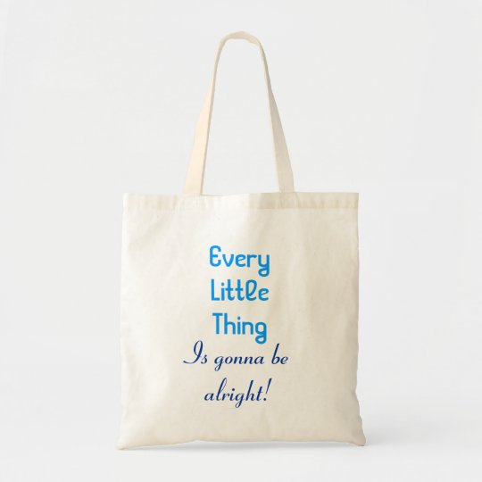 Every Little Thing Is Gonna Be Alright Tote