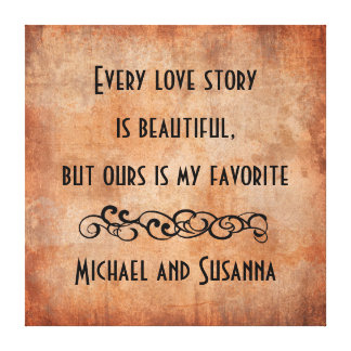 Every Love Story is Beautiful Personalized Quote Canvas Prints