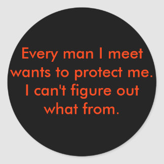 Every man I meet Round Sticker