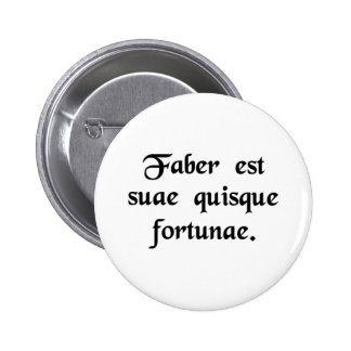 Every man is the artisan of his own fortune. 6 cm round badge