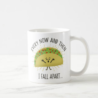 Every Now and Then I Fall Apart Taco Coffee Mug
