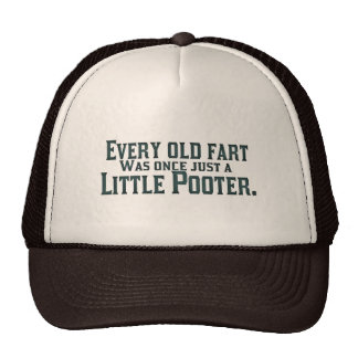 Every Old Fart Was Once Just A Little Pooter Hats