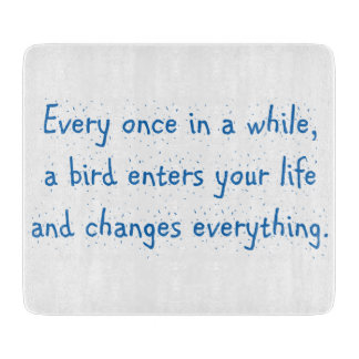 Every Once In A While, A Bird Enters Your Life … Cutting Board