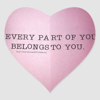 EVERY PART OF YOU BELONGS TO YOU. with URL Heart Sticker