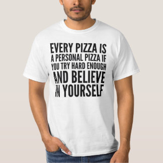 EVERY PIZZA IS A PERSONAL PIZZA T-SHIRT