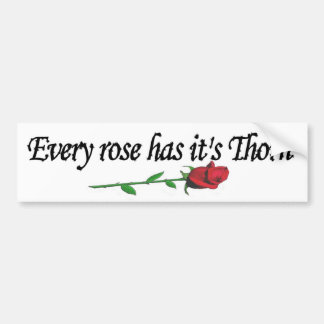 Every rose has it's thorn bumper sticker