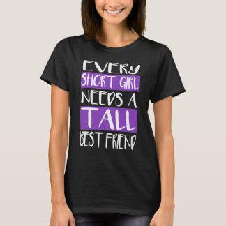Every Short Girl Needs A Tall Best Friend T-Shirts