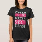 Every Tall Girl Needs A Short Best Friend T-Shirts