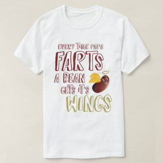 Every Time Papa Farts, A Bean Gets It's Wings T-Shirt