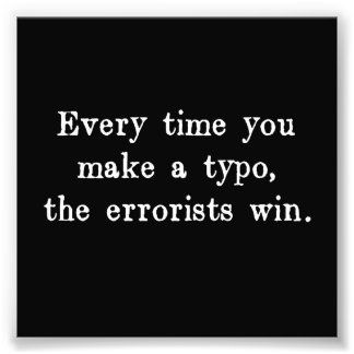 Every Time You Make a Typo The Errorists Win Photo Print