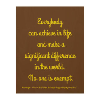 "Everybody can achieve 11""x14"" Wood Wall Art Wood Print"