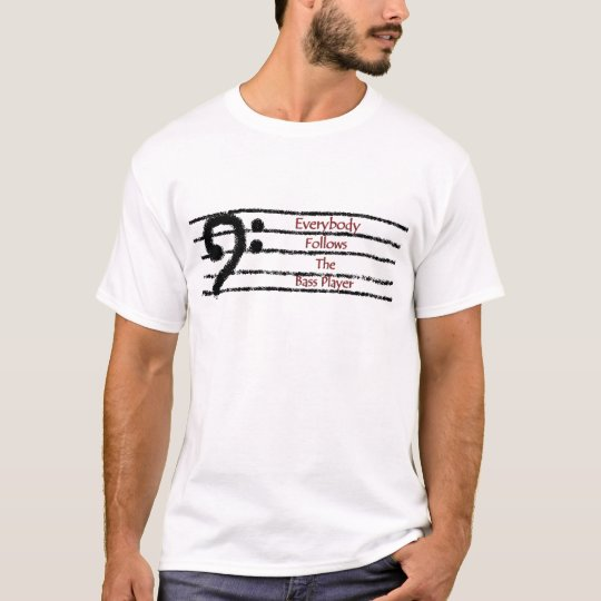 Everybody Follows the Bass Player T-Shirt