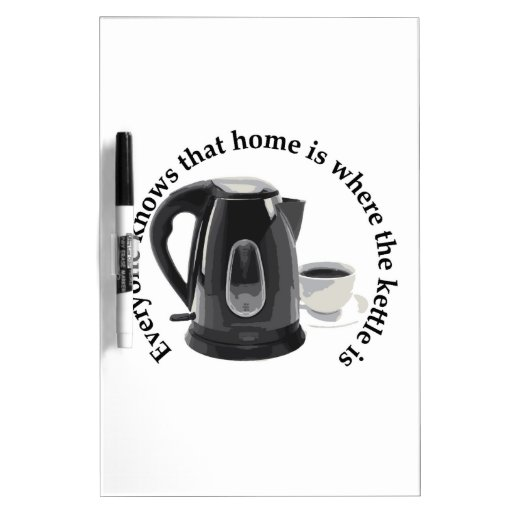 everybody.knows home is where the kettle is Dry-Erase board