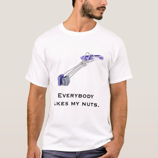 Everybody likes my nuts (for males) T-Shirt