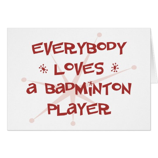 Everybody Loves A Badminton Player Card