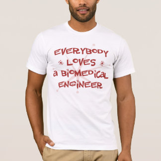 Everybody Loves A Biomedical Engineer T-Shirt