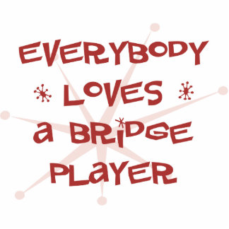 Everybody Loves A Bridge Player Cut Out