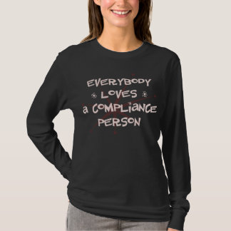 Everybody Loves A Compliance Person T-Shirt